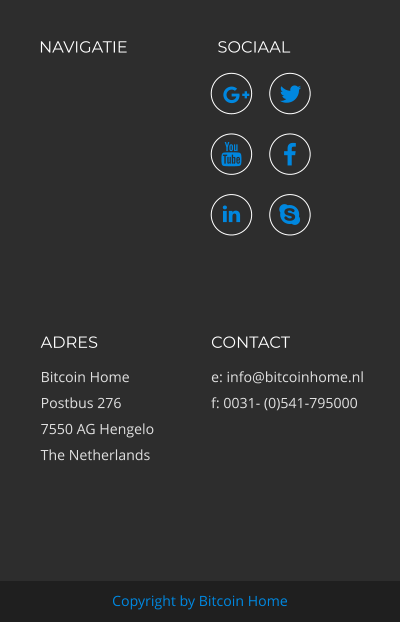NAVIGATIE SOCIAAL ADRES Bitcoin Home Postbus 276 7550 AG Hengelo The Netherlands CONTACT e: info@bitcoinhome.nl f: 0031- (0)541-795000 Copyright by Bitcoin Home      